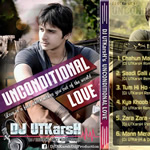 Unconditional Love By DJ UTKarsH Mp3 Songs
